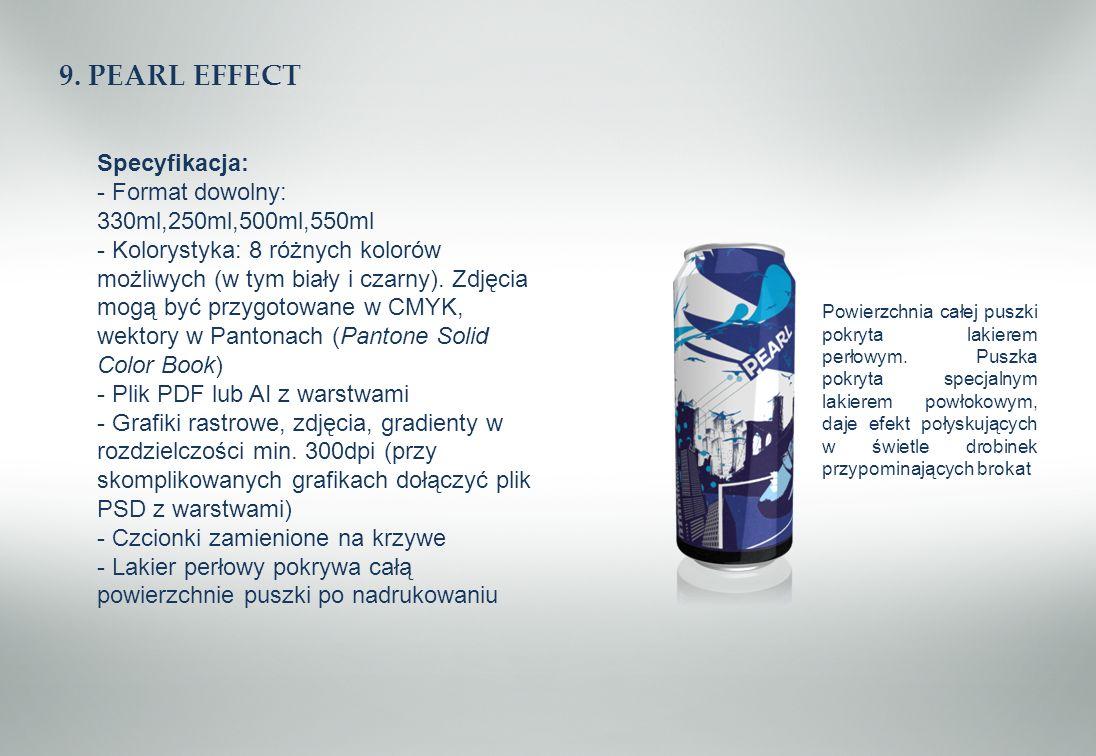 9. PEARL EFFECT Specyfikacja: - Format dowolny: 330ml,250ml,500ml,550ml - Kolorystyka: 8 różnych kolorów możliwych (w tym biały i czarny). Zdjęcia mog