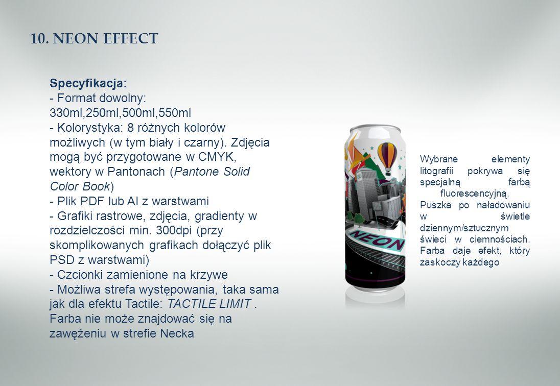 10. NEON EFFECT Specyfikacja: - Format dowolny: 330ml,250ml,500ml,550ml - Kolorystyka: 8 różnych kolorów możliwych (w tym biały i czarny). Zdjęcia mog