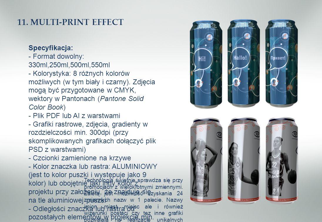 11. MULTI-PRINT EFFECT Specyfikacja: - Format dowolny: 330ml,250ml,500ml,550ml - Kolorystyka: 8 różnych kolorów możliwych (w tym biały i czarny). Zdję