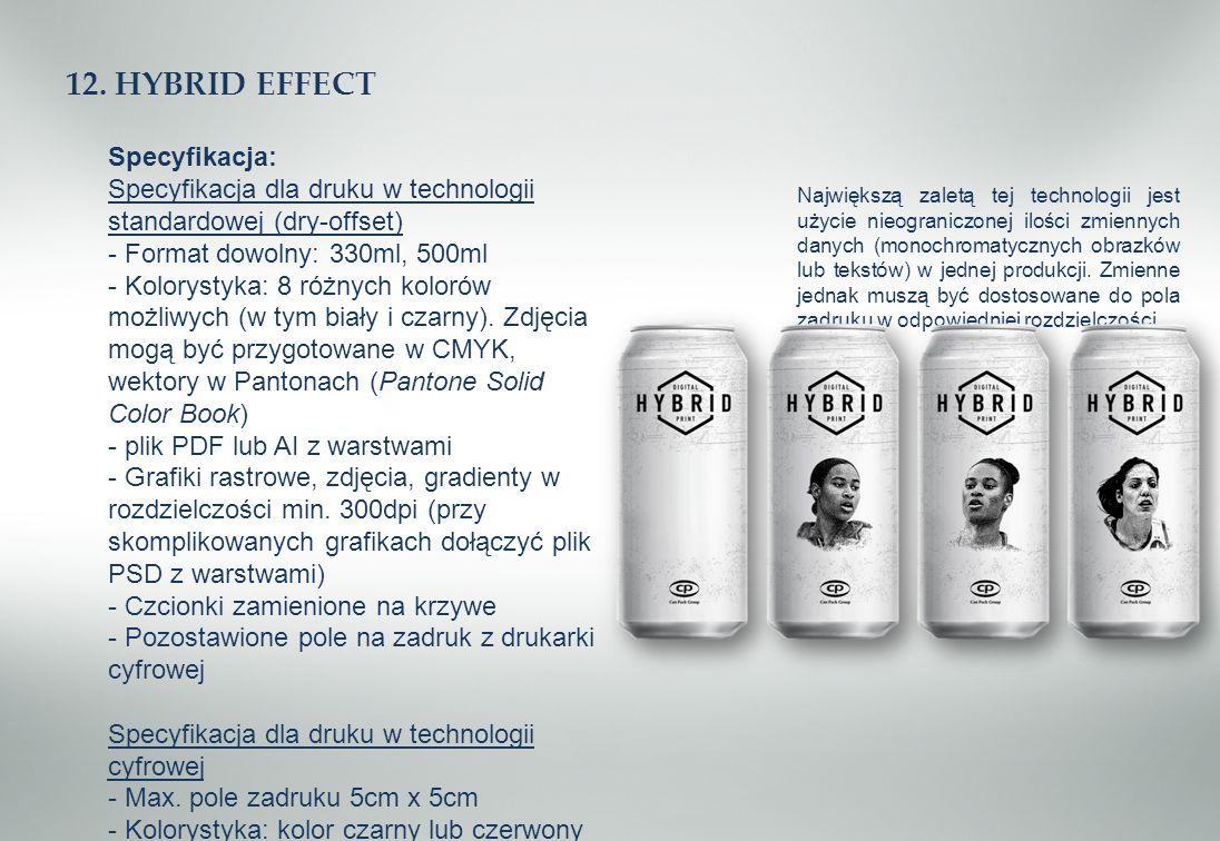 12. HYBRID EFFECT Specyfikacja: Specyfikacja dla druku w technologii standardowej (dry-offset) - Format dowolny: 330ml, 500ml - Kolorystyka: 8 różnych