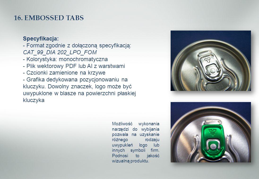 16. EMBOSSED TABS Specyfikacja: - Format zgodnie z dołączoną specyfikacją: CAT_99_DIA 202_LPO_FOM - Kolorystyka: monochromatyczna - Plik wektorowy PDF