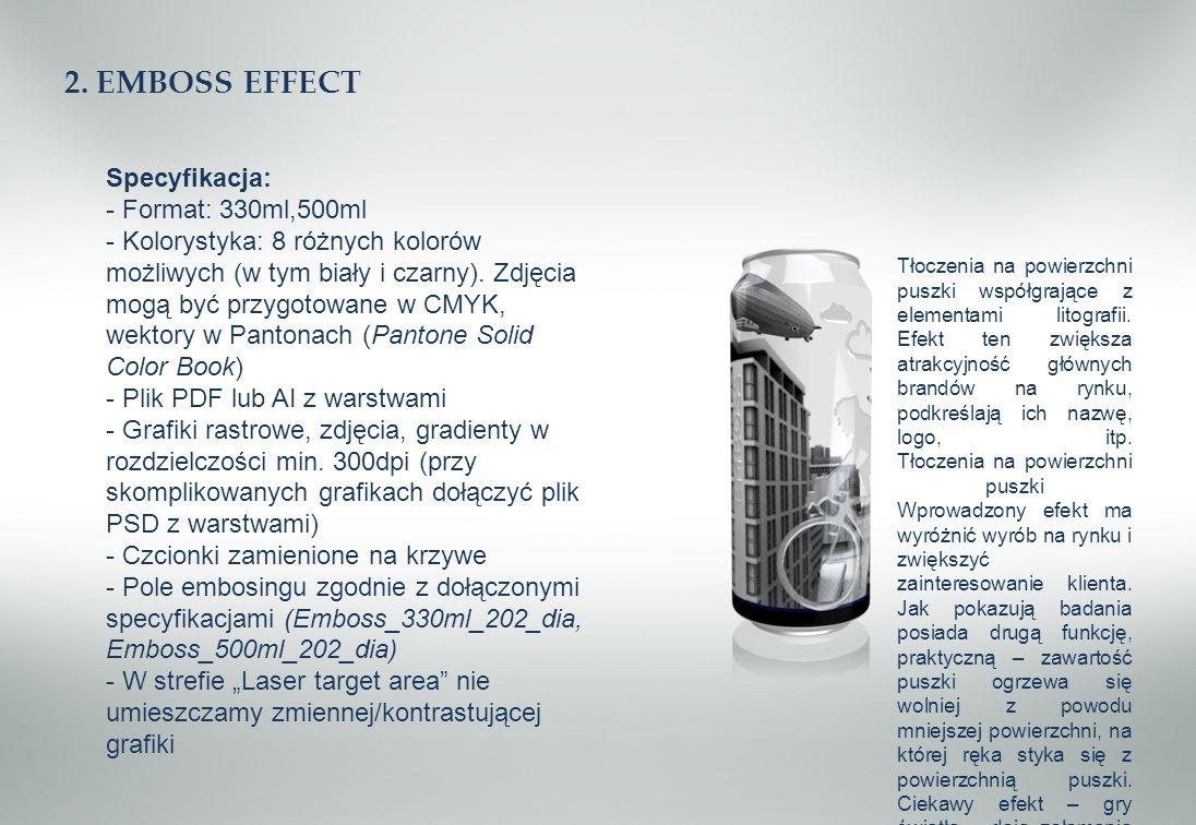 2. EMBOSS EFFECT Specyfikacja: - Format: 330ml,500ml - Kolorystyka: 8 różnych kolorów możliwych (w tym biały i czarny). Zdjęcia mogą być przygotowane