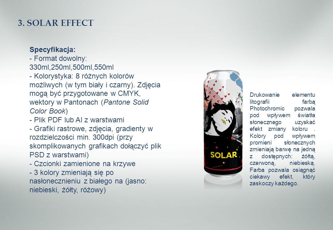 3. SOLAR EFFECT Specyfikacja: - Format dowolny: 330ml,250ml,500ml,550ml - Kolorystyka: 8 różnych kolorów możliwych (w tym biały i czarny). Zdjęcia mog