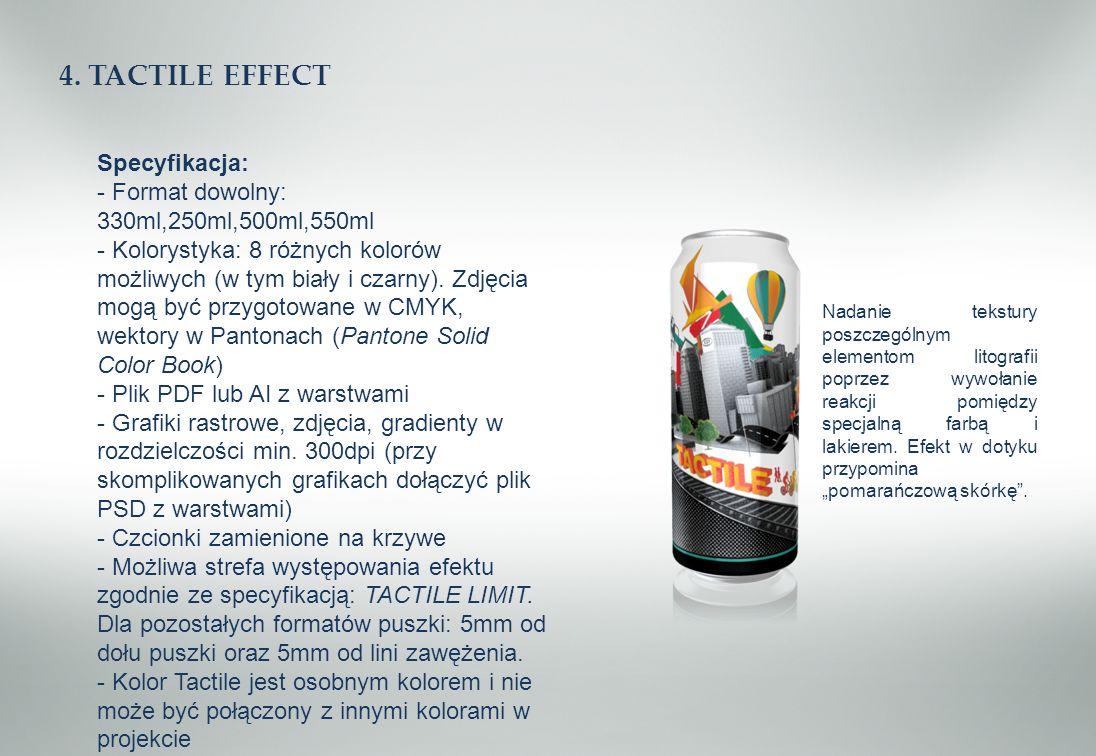 4. TACTILE EFFECT Specyfikacja: - Format dowolny: 330ml,250ml,500ml,550ml - Kolorystyka: 8 różnych kolorów możliwych (w tym biały i czarny). Zdjęcia m