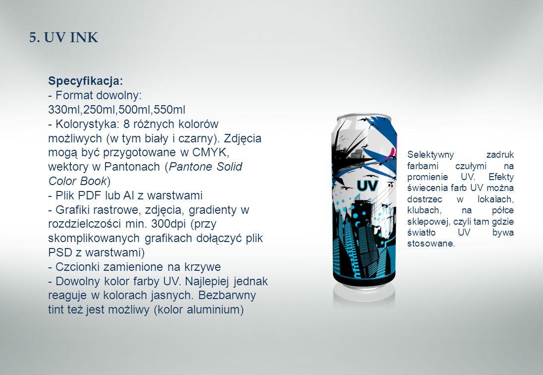 5. UV INK Specyfikacja: - Format dowolny: 330ml,250ml,500ml,550ml - Kolorystyka: 8 różnych kolorów możliwych (w tym biały i czarny). Zdjęcia mogą być