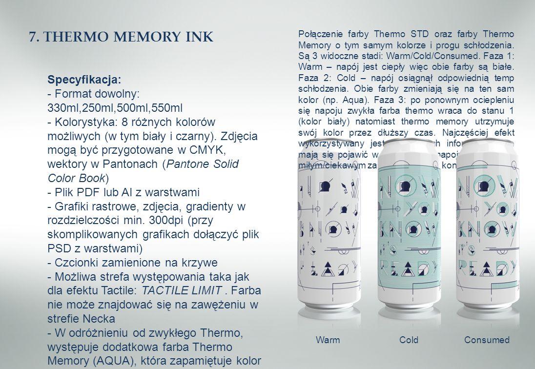 7. THERMO MEMORY INK Specyfikacja: - Format dowolny: 330ml,250ml,500ml,550ml - Kolorystyka: 8 różnych kolorów możliwych (w tym biały i czarny). Zdjęci