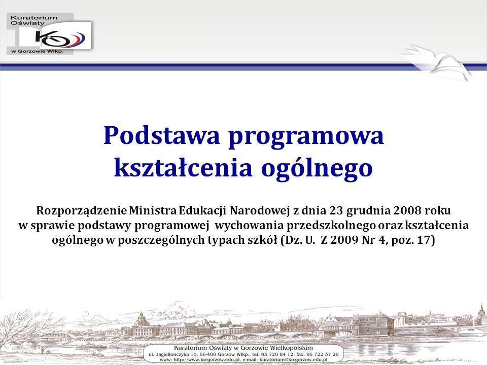 Podstawa programowa kształcenia ogólnego Rozporządzenie Ministra Edukacji Narodowej z dnia 23 grudnia 2008 roku w sprawie podstawy programowej wychowania przedszkolnego oraz kształcenia ogólnego w poszczególnych typach szkół (Dz.