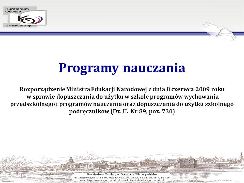 Programy nauczania Rozporządzenie Ministra Edukacji Narodowej z dnia 8 czerwca 2009 roku w sprawie dopuszczania do użytku w szkole programów wychowania przedszkolnego i programów nauczania oraz dopuszczania do użytku szkolnego podręczników (Dz.