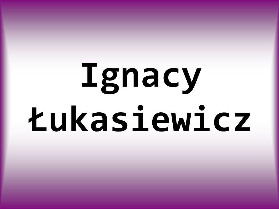 IGNACY ŁUKASIEWICZ Ur.8 marca 1822 w Zadusznikach, zm.