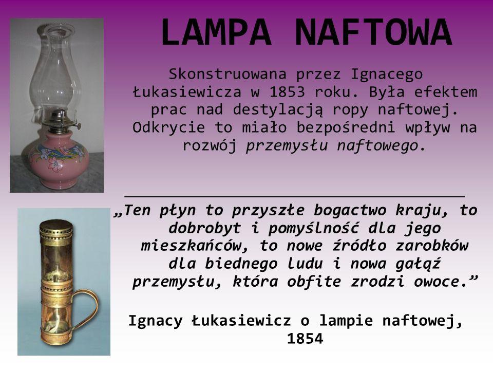 LAMPA NAFTOWA Skonstruowana przez Ignacego Łukasiewicza w 1853 roku.