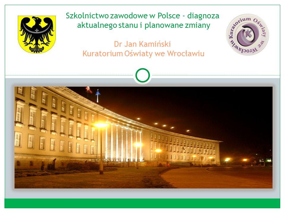 Szkolnictwo zawodowe w Polsce - diagnoza aktualnego stanu i planowane zmiany Dr Jan Kamiński Kuratorium Oświaty we Wrocławiu