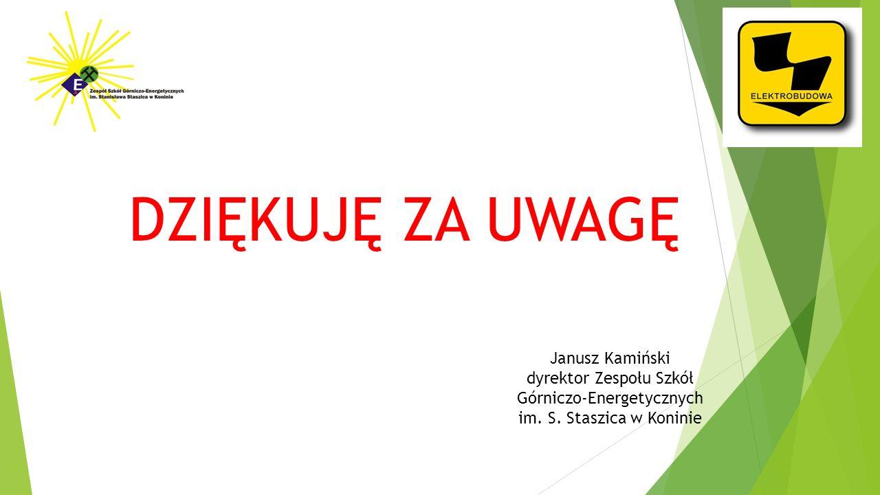 Janusz Kamiński dyrektor Zespołu Szkół Górniczo-Energetycznych im. S. Staszica w Koninie DZIĘKUJĘ ZA UWAGĘ