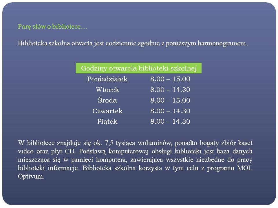 Par ę s ł ów o bibliotece… Biblioteka szkolna otwarta jest codziennie zgodnie z poniższym harmonogramem.