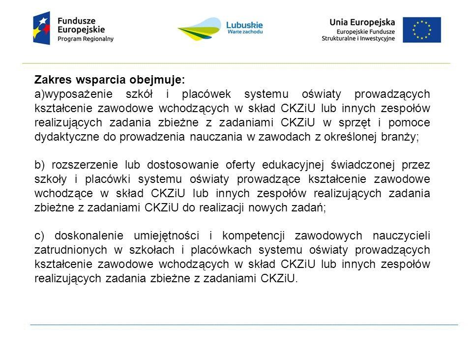 Zakres wsparcia obejmuje: a)wyposażenie szkół i placówek systemu oświaty prowadzących kształcenie zawodowe wchodzących w skład CKZiU lub innych zespoł