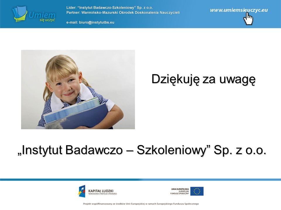 """Dziękuję za uwagę """"Instytut Badawczo – Szkoleniowy Sp. z o.o."""