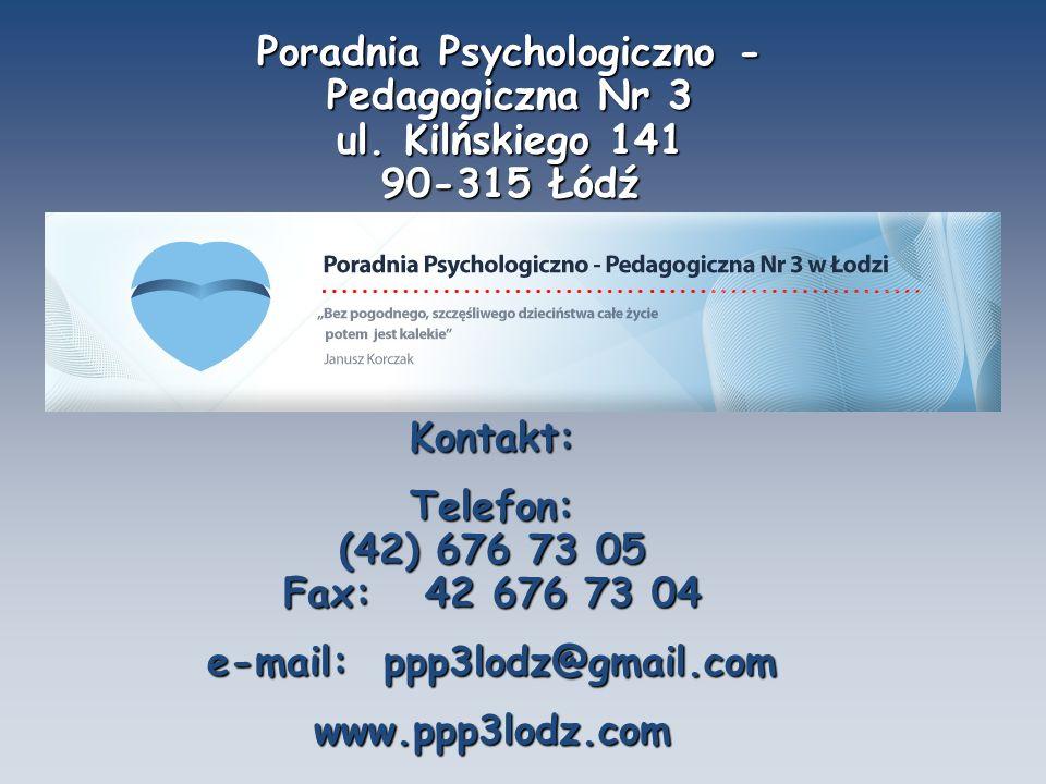 Poradnia Psychologiczno - Pedagogiczna Nr 3 ul. Kilńskiego 141 90-315 Łódź Kontakt: Telefon: (42) 676 73 05 Fax: 42 676 73 04 e-mail: ppp3lodz@gmail.c