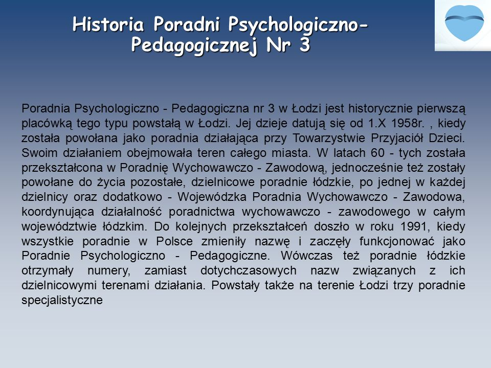 Historia Poradni Psychologiczno- Pedagogicznej Nr 3 Poradnia Psychologiczno - Pedagogiczna nr 3 w Łodzi jest historycznie pierwszą placówką tego typu