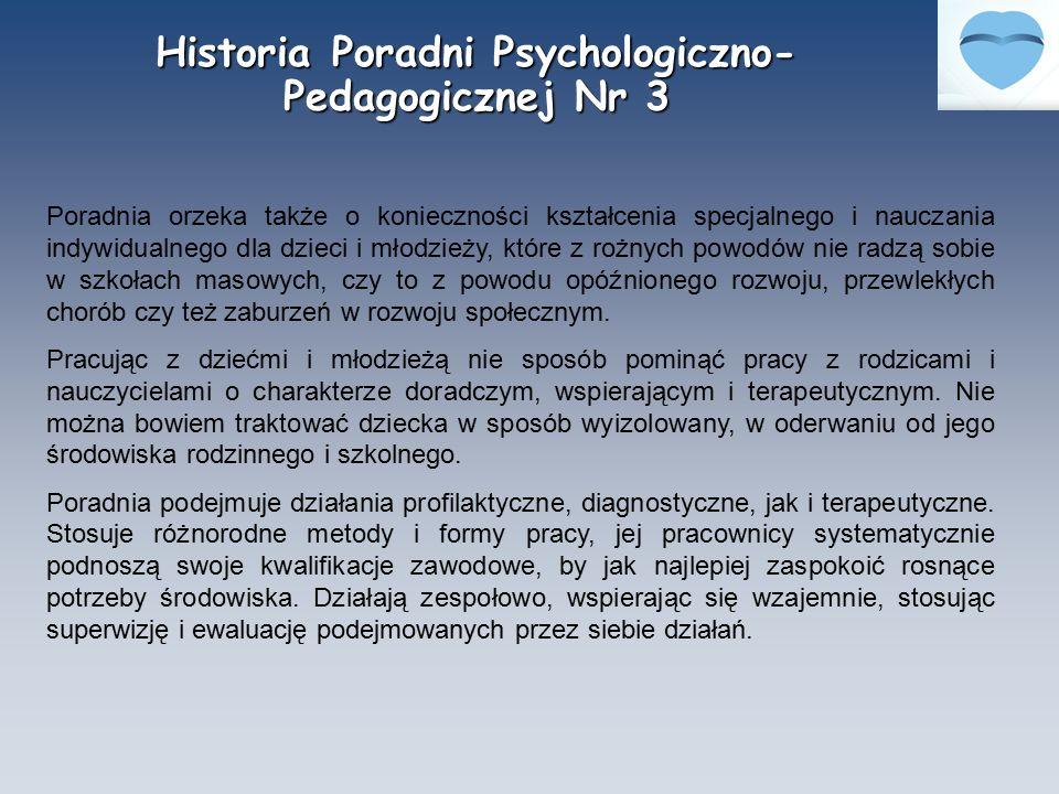 Historia Poradni Psychologiczno- Pedagogicznej Nr 3 Poradnia orzeka także o konieczności kształcenia specjalnego i nauczania indywidualnego dla dzieci