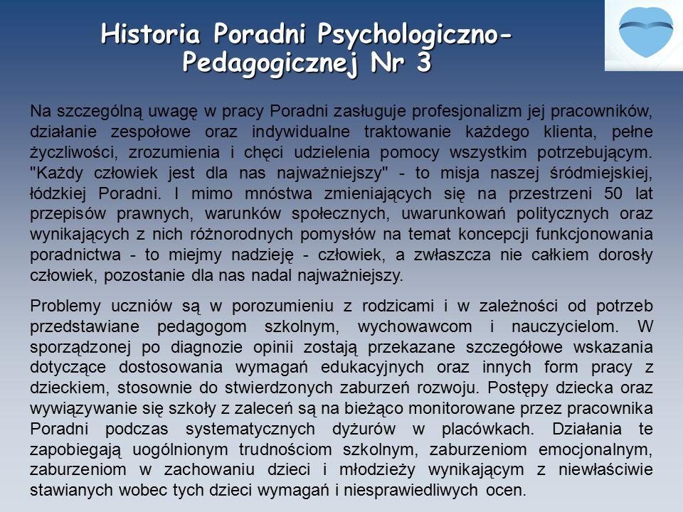 Historia Poradni Psychologiczno- Pedagogicznej Nr 3 Na szczególną uwagę w pracy Poradni zasługuje profesjonalizm jej pracowników, działanie zespołowe