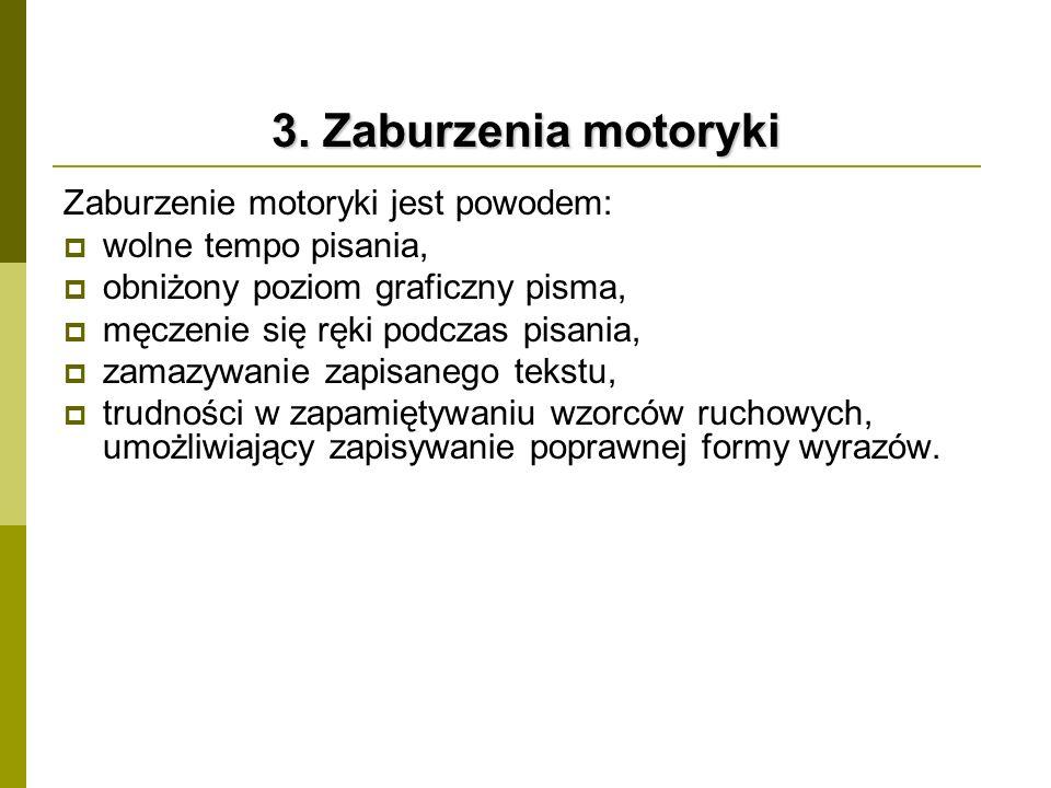 3. Zaburzenia motoryki Zaburzenie motoryki jest powodem:  wolne tempo pisania,  obniżony poziom graficzny pisma,  męczenie się ręki podczas pisania