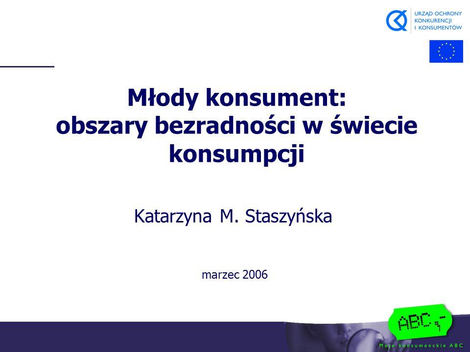 1 Katarzyna M. Staszyńska Młody konsument: obszary bezradności w świecie konsumpcji marzec 2006