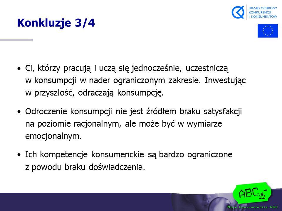 22 Konkluzje 3/4 Ci, którzy pracują i uczą się jednocześnie, uczestniczą w konsumpcji w nader ograniczonym zakresie. Inwestując w przyszłość, odraczaj