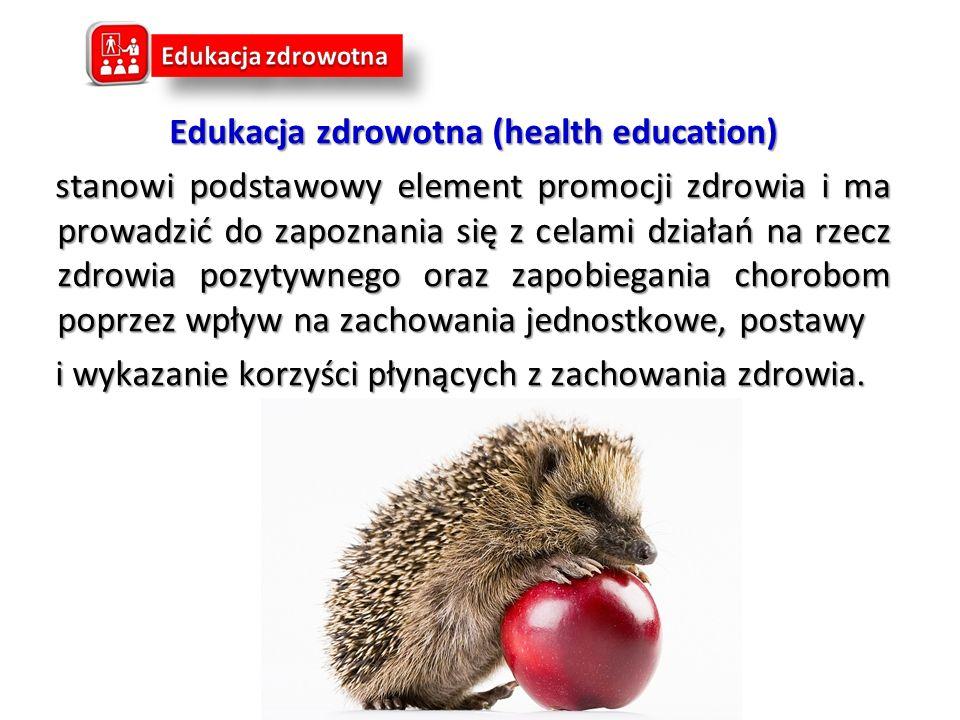 Edukacja zdrowotna (health education) Edukacja zdrowotna (health education) stanowi podstawowy element promocji zdrowia i ma prowadzić do zapoznania s