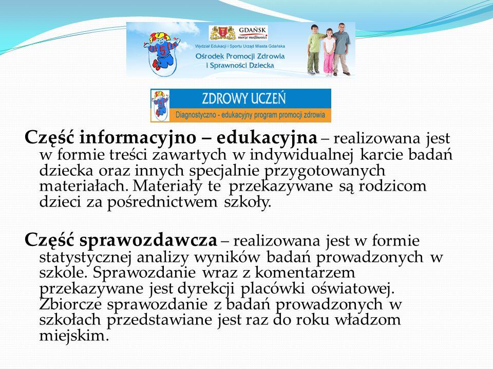 Część informacyjno – edukacyjna – realizowana jest w formie treści zawartych w indywidualnej karcie badań dziecka oraz innych specjalnie przygotowanych materiałach.