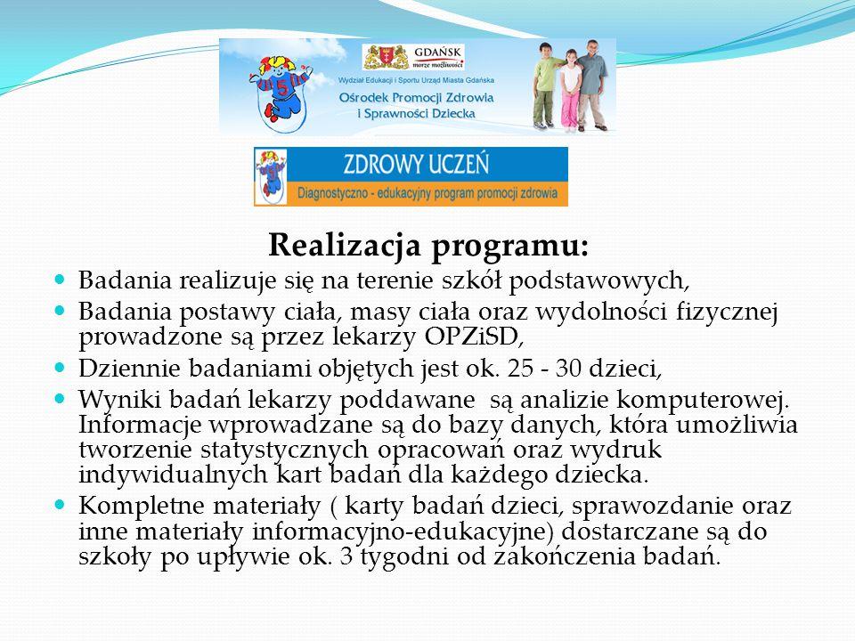 Realizacja programu: Badania realizuje się na terenie szkół podstawowych, Badania postawy ciała, masy ciała oraz wydolności fizycznej prowadzone są pr