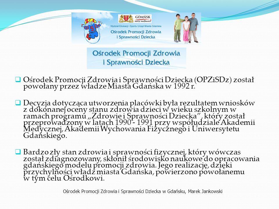  Ośrodek Promocji Zdrowia i Sprawności Dziecka (OPZiSDz) został powołany przez władze Miasta Gdańska w 1992 r.  Decyzja dotycząca utworzenia placówk