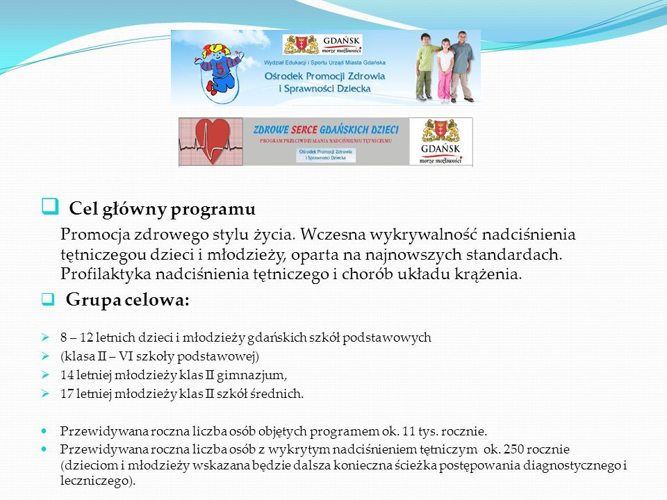  Cel główny programu Promocja zdrowego stylu życia. Wczesna wykrywalność nadciśnienia tętniczegou dzieci i młodzieży, oparta na najnowszych standarda