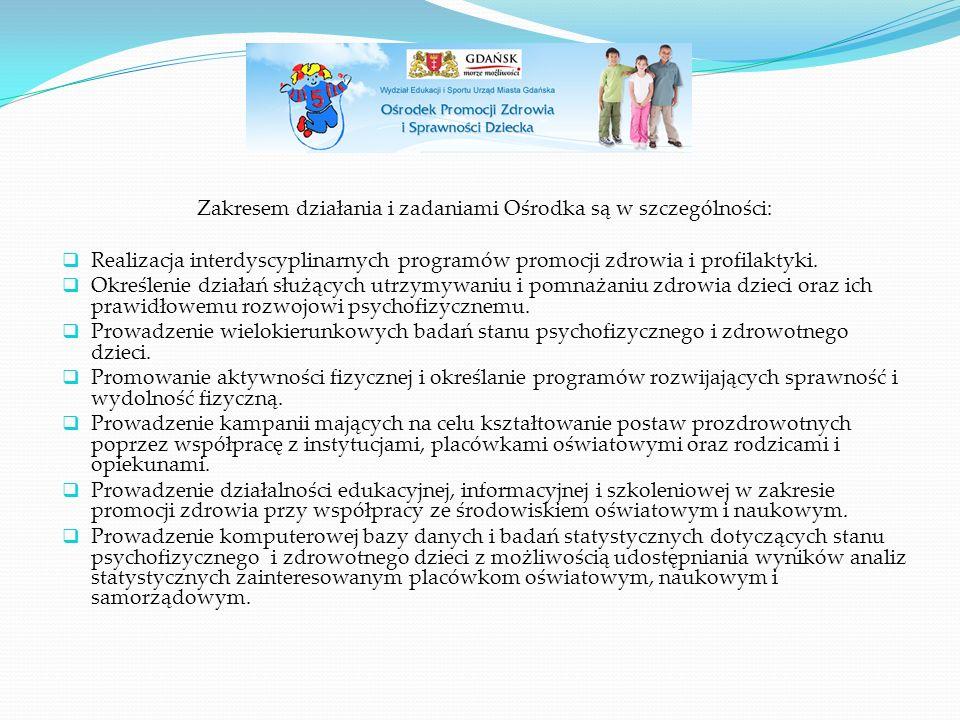 Zakresem działania i zadaniami Ośrodka są w szczególności:  Realizacja interdyscyplinarnych programów promocji zdrowia i profilaktyki.  Określenie d