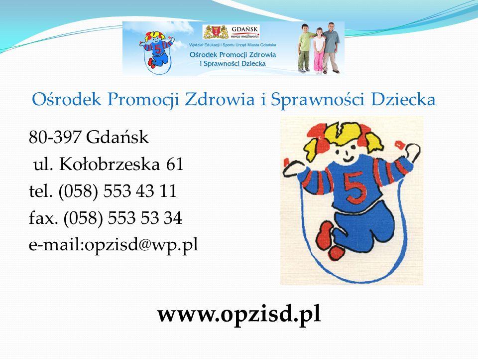 Ośrodek Promocji Zdrowia i Sprawności Dziecka 80-397 Gdańsk ul. Kołobrzeska 61 tel. (058) 553 43 11 fax. (058) 553 53 34 e-mail:opzisd@wp.pl www.opzis