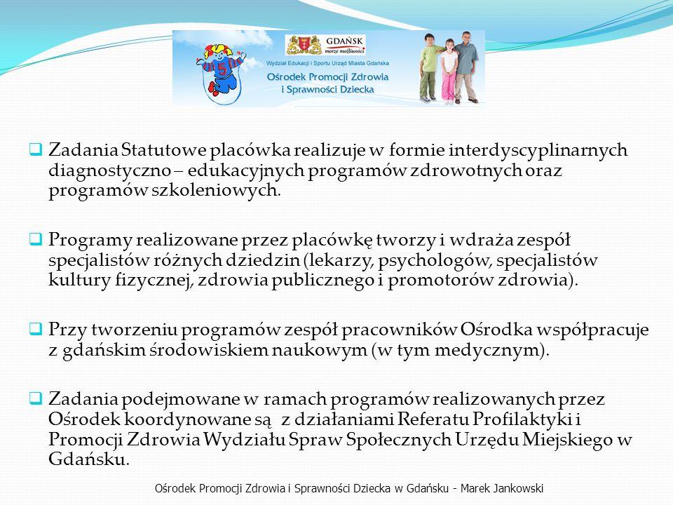 Ośrodek Promocji Zdrowia i Sprawności Dziecka w Gdańsku - Marek Jankowski  Zadania Statutowe placówka realizuje w formie interdyscyplinarnych diagnostyczno – edukacyjnych programów zdrowotnych oraz programów szkoleniowych.