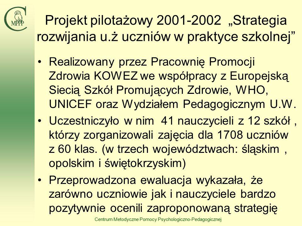 """Projekt pilotażowy 2001-2002 """"Strategia rozwijania u.ż uczniów w praktyce szkolnej Realizowany przez Pracownię Promocji Zdrowia KOWEZ we współpracy z Europejską Siecią Szkół Promujących Zdrowie, WHO, UNICEF oraz Wydziałem Pedagogicznym U.W."""