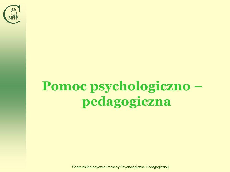 Centrum Metodyczne Pomocy Psychologiczno-Pedagogicznej Pomoc psychologiczno – pedagogiczna