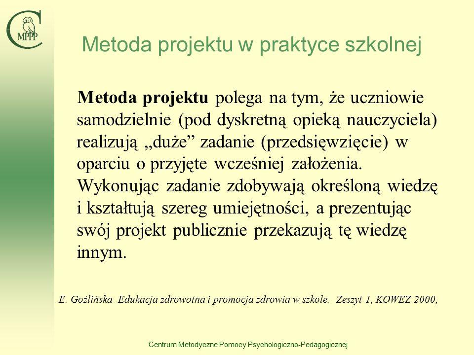 Centrum Metodyczne Pomocy Psychologiczno-Pedagogicznej Metoda projektu w praktyce szkolnej Metoda projektu polega na tym, że uczniowie samodzielnie (p