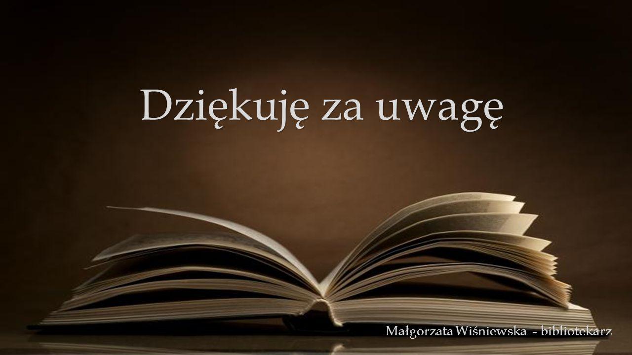 Dziękuję za uwagę Małgorzata Wiśniewska - bibliotekarz