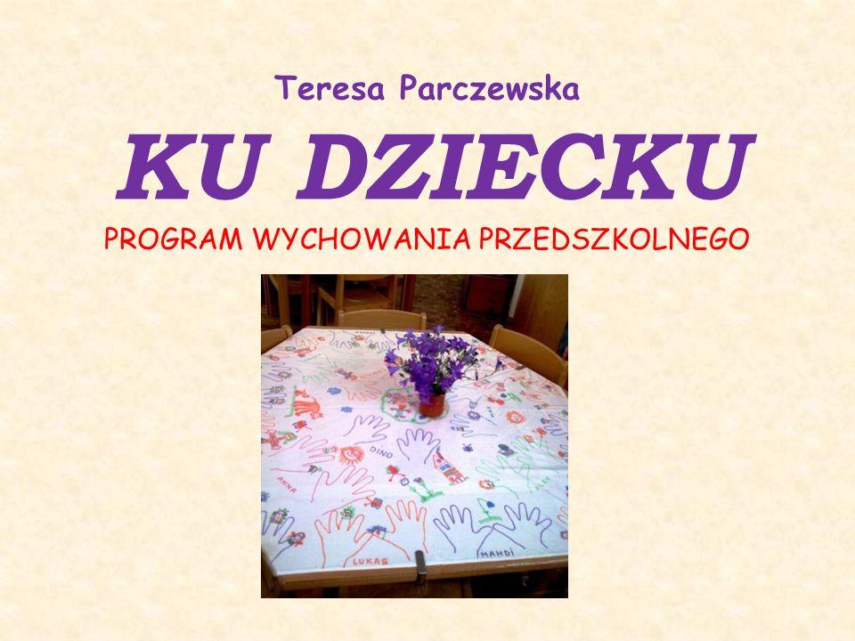 Teresa Parczewska KU DZIECKU PROGRAM WYCHOWANIA PRZEDSZKOLNEGO
