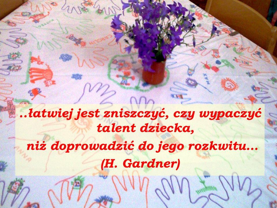 ..łatwiej jest zniszczyć, czy wypaczyć talent dziecka, niż doprowadzić do jego rozkwitu… (H.