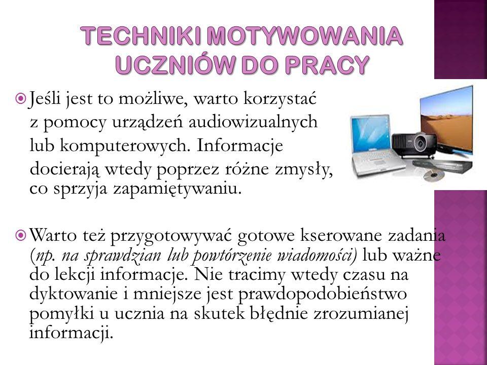  Jeśli jest to możliwe, warto korzystać z pomocy urządzeń audiowizualnych lub komputerowych. Informacje docierają wtedy poprzez różne zmysły, co sprz