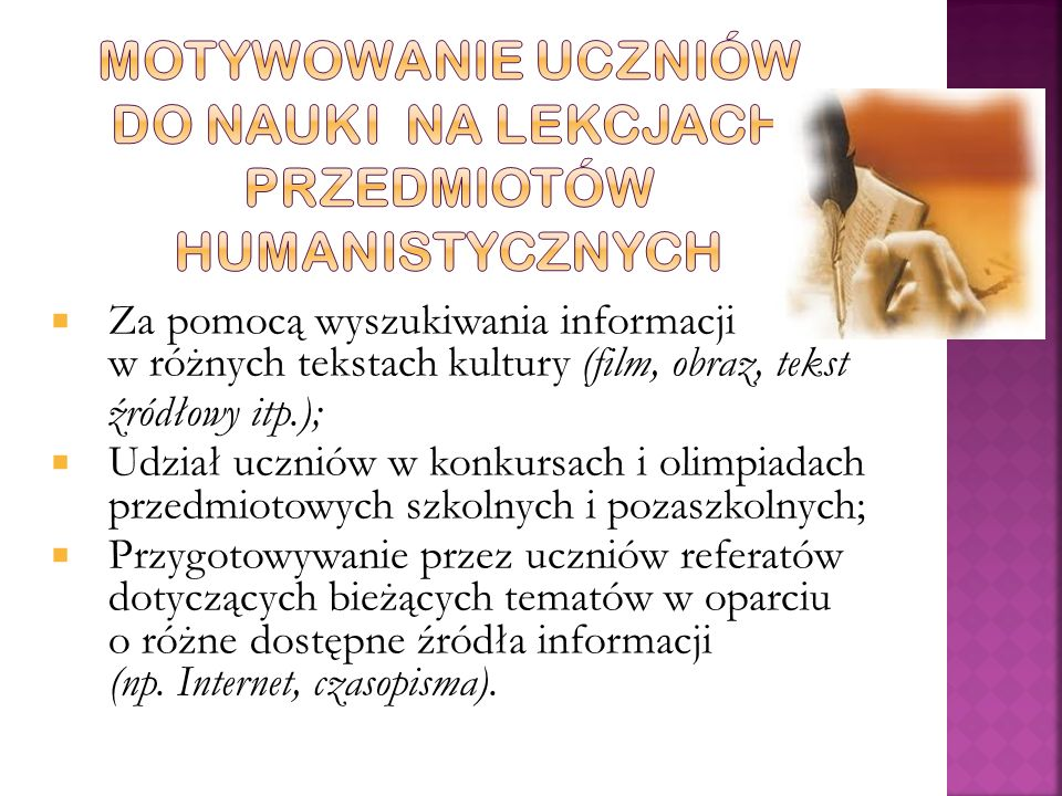  Za pomocą wyszukiwania informacji w różnych tekstach kultury (film, obraz, tekst źródłowy itp.);  Udział uczniów w konkursach i olimpiadach przedmi
