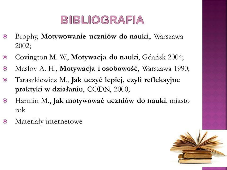  Brophy, Motywowanie uczniów do nauki,. Warszawa 2002;  Covington M. W., Motywacja do nauki, Gdańsk 2004;  Maslov A. H., Motywacja i osobowość, War