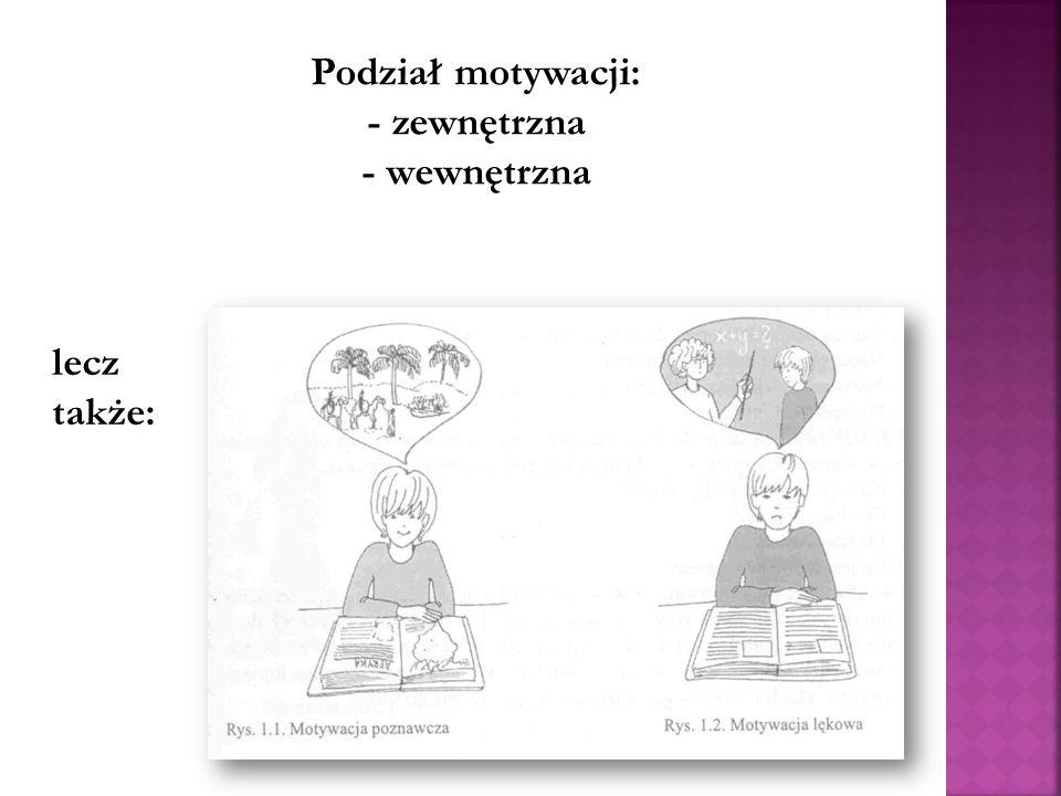 Podział motywacji: - zewnętrzna - wewnętrzna lecz także:
