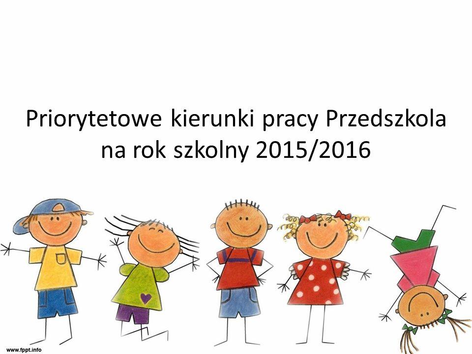 Priorytetowe kierunki pracy Przedszkola na rok szkolny 2015/2016