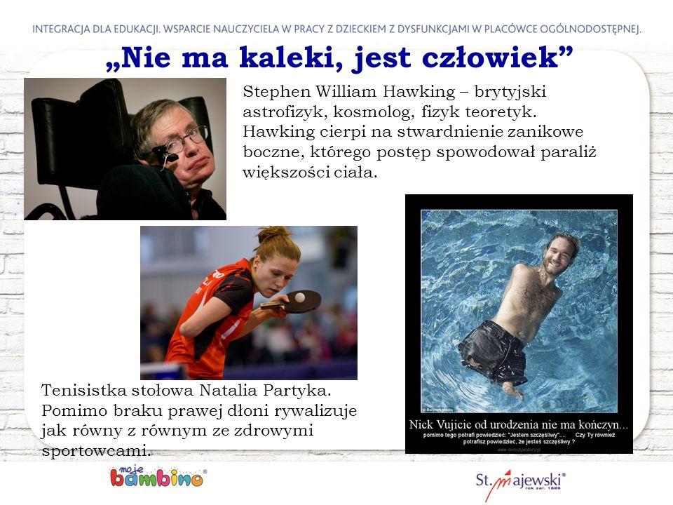 """""""Nie ma kaleki, jest człowiek"""" Stephen William Hawking – brytyjski astrofizyk, kosmolog, fizyk teoretyk. Hawking cierpi na stwardnienie zanikowe boczn"""
