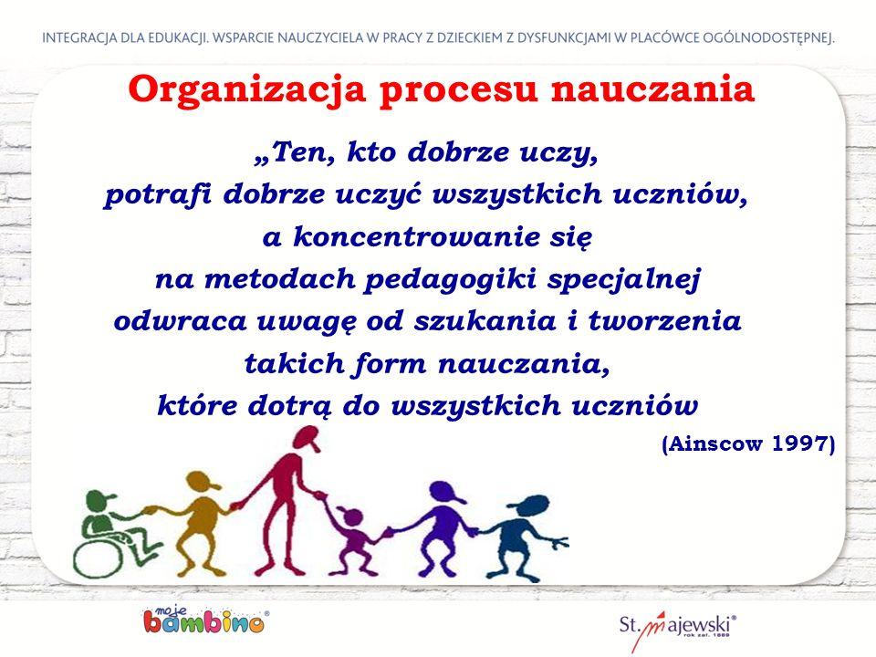 """Organizacja procesu nauczania """"Ten, kto dobrze uczy, potrafi dobrze uczyć wszystkich uczniów, a koncentrowanie się na metodach pedagogiki specjalnej o"""