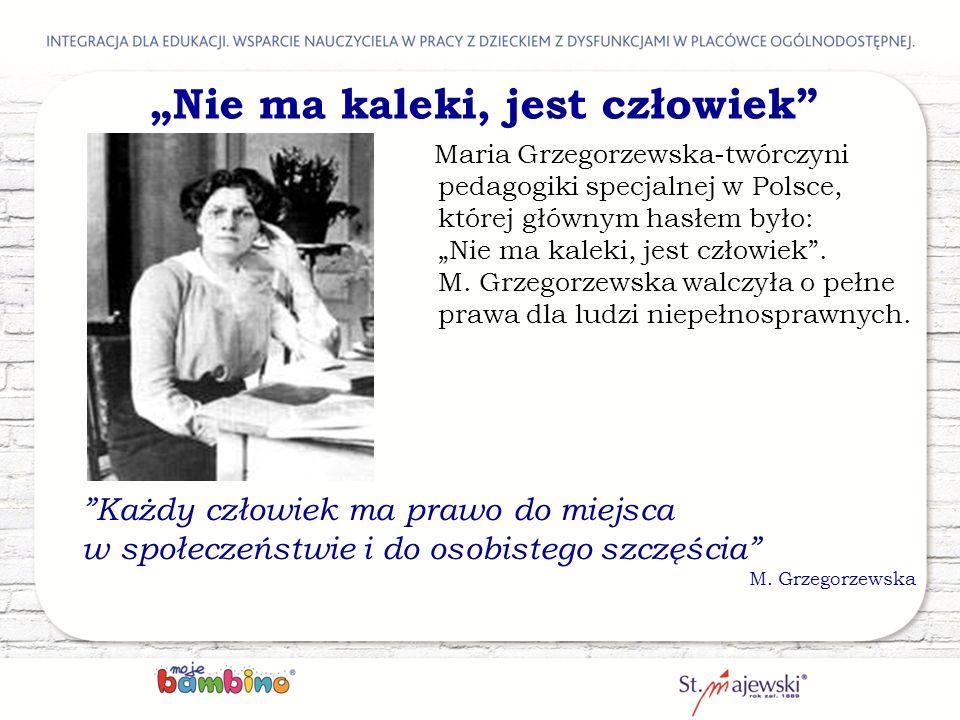 """""""Nie ma kaleki, jest człowiek"""" Maria Grzegorzewska-twórczyni pedagogiki specjalnej w Polsce, której głównym hasłem było: """"Nie ma kaleki, jest człowiek"""
