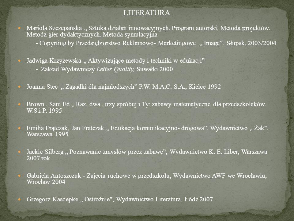 """LITERATURA: Mariola Szczepańska """" Sztuka działań innowacyjnych. Program autorski. Metoda projektów. Metoda gier dydaktycznych. Metoda symulacyjna - Co"""