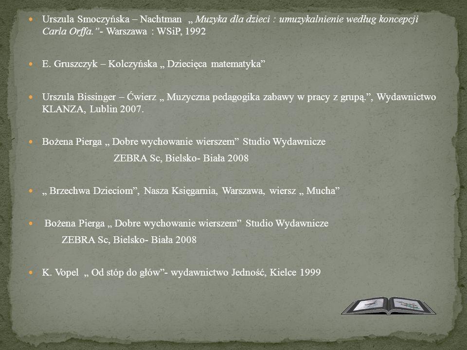 """Urszula Smoczyńska – Nachtman """" Muzyka dla dzieci : umuzykalnienie według koncepcji Carla Orffa.""""- Warszawa : WSiP, 1992 E. Gruszczyk – Kolczyńska """" D"""